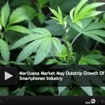 Marijuana Market Poised To Grow Faster Than Smartphones